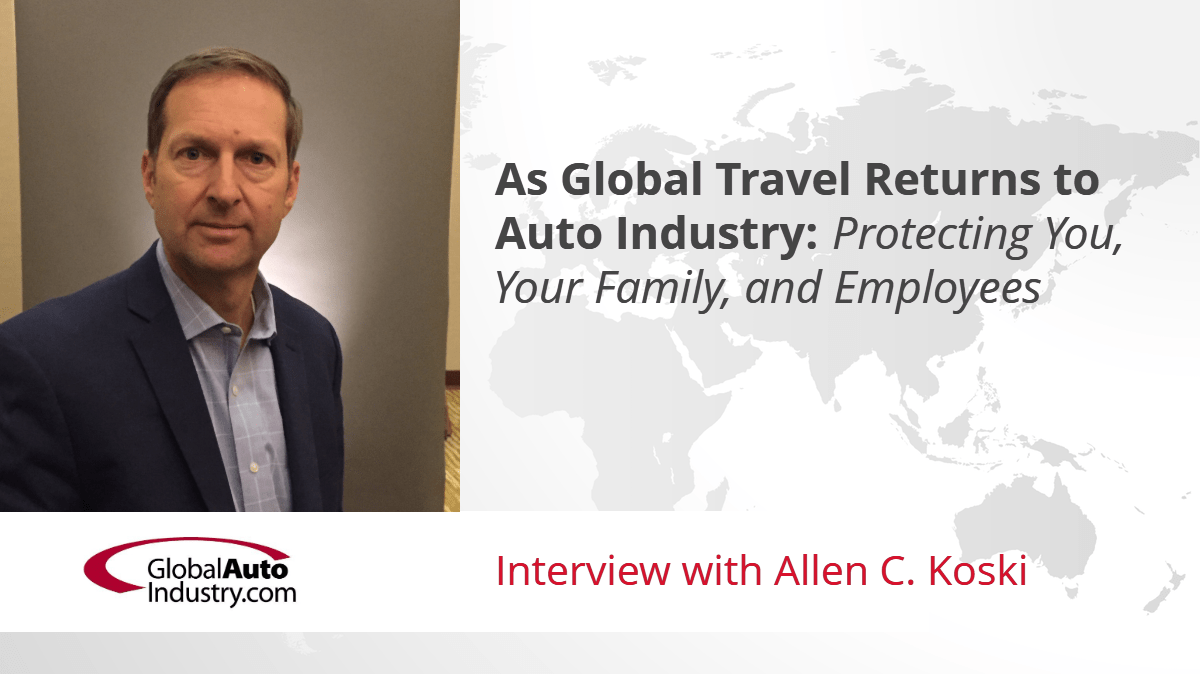 As Global Travel Returns to Auto Industry: Protecting You, Your Family, and Employees