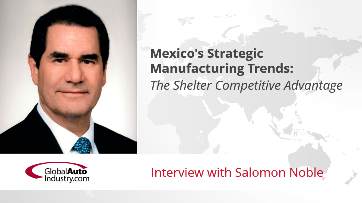 Mexico's Strategic Manufacturing Trends: The Shelter Competitive Advantage